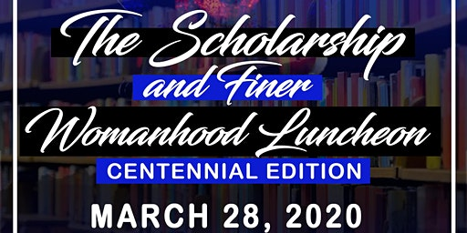 The Scholarship and Finer Womanhood Luncheon: Centennial Edition