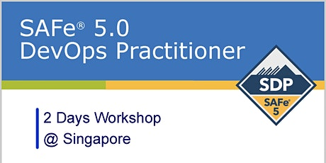 SAFe® 5.0 (Scaled Agile Framework) DevOps Practitioner with SDP Certification - Singapore tickets