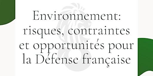 Environnement: risques, contraintes et opportunités pour la Défense