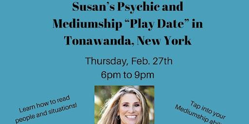 "Susan's Psychic and Mediumship ""Play Date"" in Tonawanda, New York"