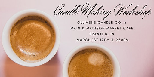 230pm Candle Making Workshop w/ Ollivene Candle Co. @ Main & Madison