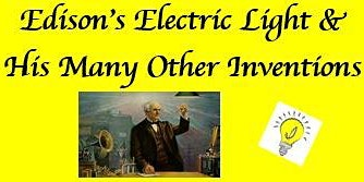 Thomas Edison - The Electric Light & His Many Other Inventions