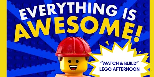 """Everything is AWESOME! PA Day January 31st - """"Watch & Build"""" LEGO Afternoon"""