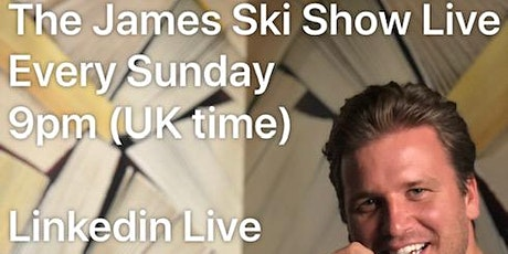 The James Ski Show - Streaming Live every Sunday 9PM (UK time) tickets