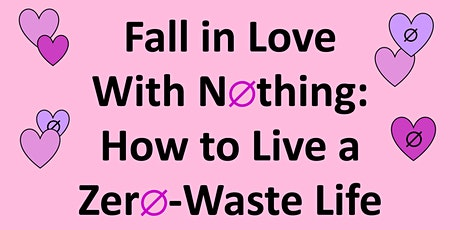 Fall in Love with Nothing: How to Live a Zero-Waste Life tickets
