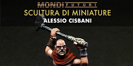 Workshop Scultura Miniature - Alessio Cisbani biglietti