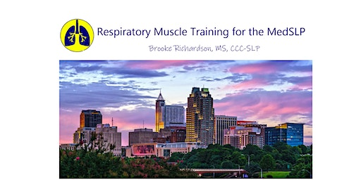 Respiratory Muscle Training for the  MedSLP:  Raleigh, NC