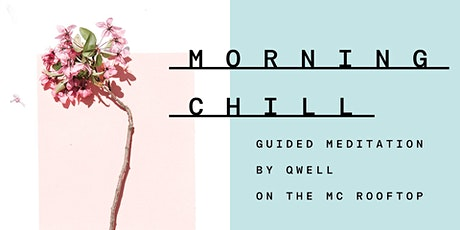 MORNING CHILL - GUIDED MEDITATION BY QWELL ON THE MC ROOFTOP tickets