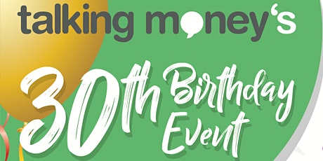 Talking Money's 30th Birthday Event tickets