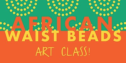 ARC Gallery: African Waist Bead Art Class!