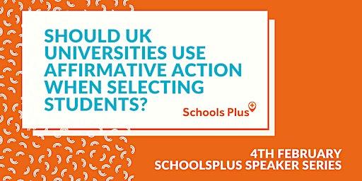 Schools Plus Speaker Series: Affirmative action in UK universities.