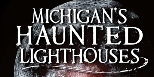Michigan's Haunted Lighthouses (Lecture)