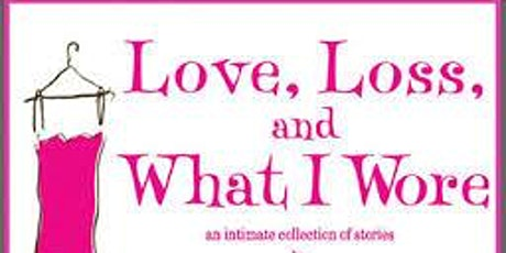 Love Loss and What I Wore by Nora & Delia Ephron - to benefit Girl Noticed tickets