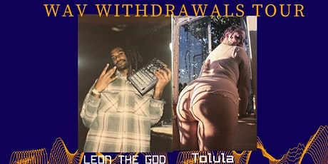 "LEON THE GOD ""WAV Withdrawals Tour"" w/ Quality A, Tolula,Alwa Gordon & more tickets"