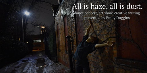 All is haze, all is dust. - dance concert, art show, creative writing