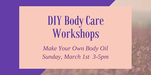 DIY Body Care Workshops: Make Your Own Body Oil