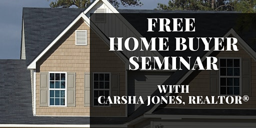FREE Home Buyer Seminar with Carsha Jones, REALTOR® - February 29, 2020