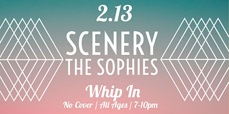 Scenery + The Sophies Live at Whip In bilhetes