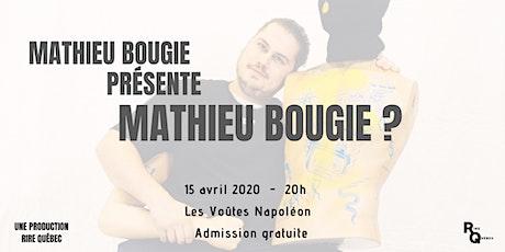 Mathieu Bougie présente : Mathieu Bougie ? billets
