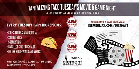 Movie and Game Night TACO TUESDAYS @ Element Bistro & Craft Bar tickets