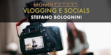 Workshop Vlogging e Social - Stefano Bolognini biglietti