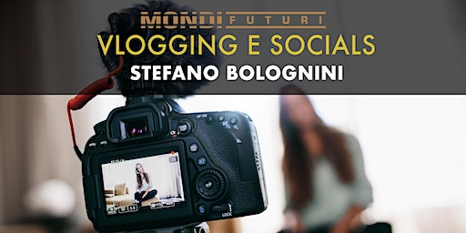 Workshop Vlogging e Social - Stefano Bolognini