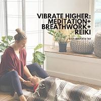 Vibrate Higher: Meditation + Breathwork + Reiki