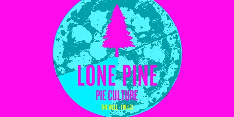 Lone Pine & Pie Culture @ The Well tickets