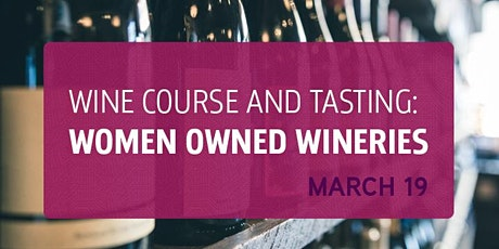 Wine Course and Tasting: Women Owned Wineries tickets