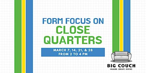 Improv Form Focus on Close Quarters