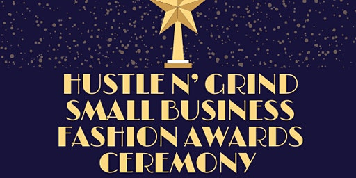 "2nd Annual ""Hustle 'N' Grind"" Small Business Fashion Awards Ceremony"