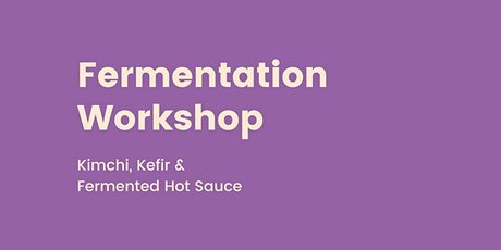 Fermentation Workshop - Kimchi, Kefir & Hot Sauce tickets