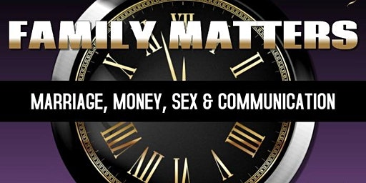 FAMILY MATTERS (MARRIAGE, MONEY, SEX & COMMUNICATION)
