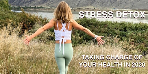 STRESS DETOX: Taking charge of your health in  2020