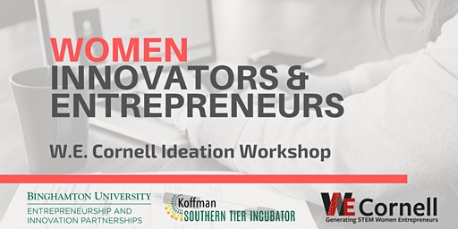 Women Innovators and Entrepreneurs: W.E. Cornell Ideation Workshop