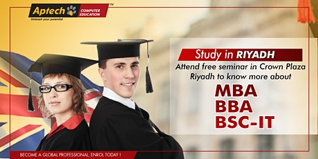STUDY IN RIYADH. Attend free seminar for more info on  MBA,BBA,BSC-IT. tickets