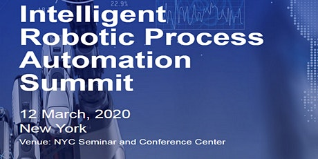 Intelligent Robotic Process Automation Summit, New York on March 12,2020 tickets