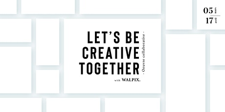 LET'S BE CREATIVE TOGETHER  with Walpix billets