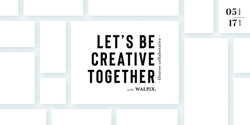 LET'S BE CREATIVE TOGETHER  with Walpix