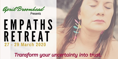 EMPATHS RETREAT: Transform your uncertainty into trust. tickets