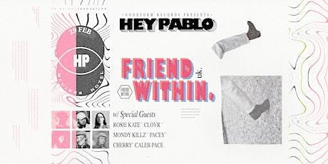 Hey Pablo // Friend Within tickets