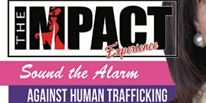 The IMPACT Experience SOUND THE ALARM AGAINST HUMAN TRA...