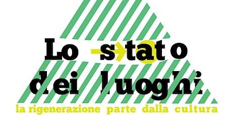 Lo Stato dei Luoghi - Nasce la prima rete nazionale di rigenerazione urbana a base culturale biglietti