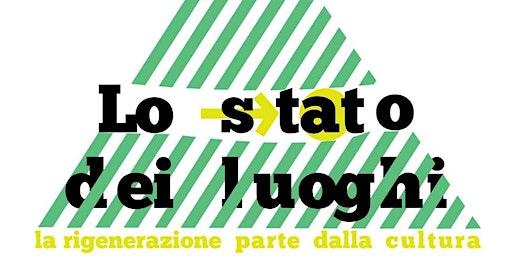 Lo Stato dei Luoghi - Nasce la prima rete nazionale di rigenerazione urbana a base culturale