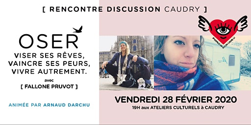 RENCONTRE DISCUSSION CAUDRY - OSER avec FALLONE PRUVOT