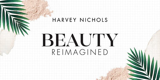 Reimagine Beauty Event at Harvey Nichols, Leeds