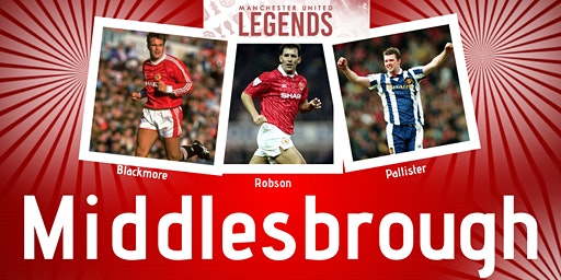 Manchester United Legends Tour - Middlesbrough