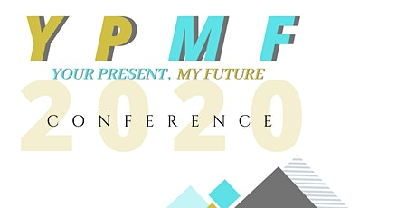 6th ANNUAL YOUR PRESENT, MY FUTURE CONFERENCE tickets