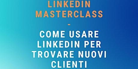[LINKEDIN MASTERCLASS] - Come Usare LinkedIn Per Trovare Nuovi Clienti biglietti