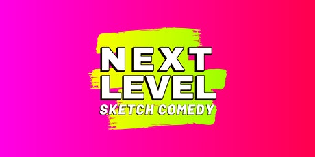 Next Level: Sketch Comedy tickets